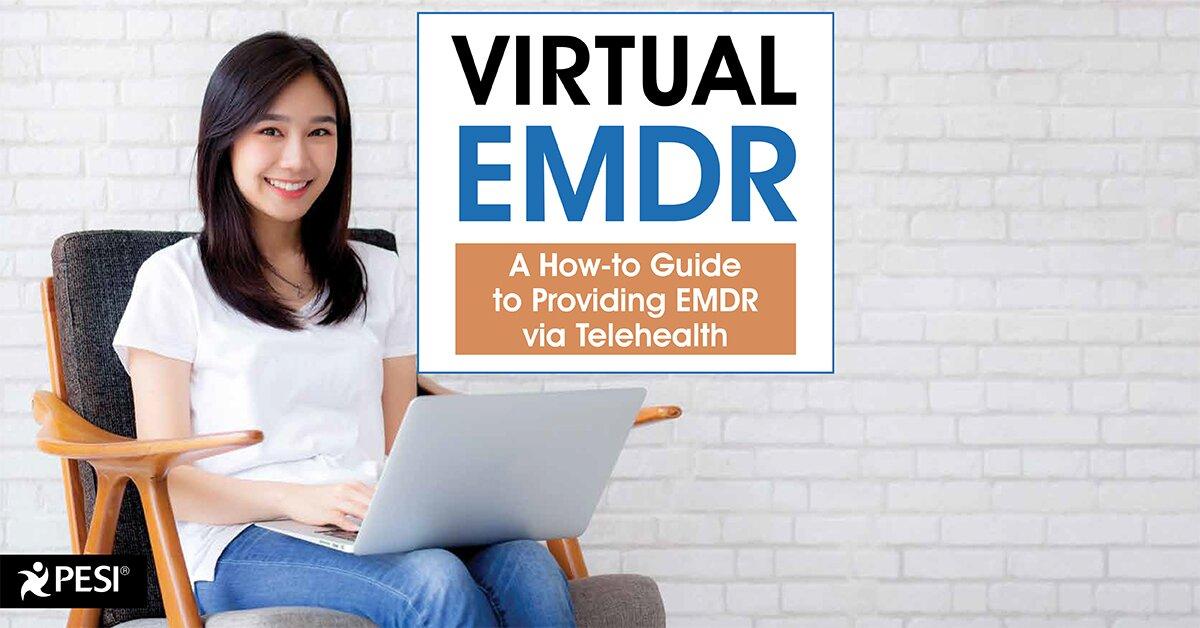 Virtual EMDR: A How-to Guide to Providing EMDR via Telehealth 2