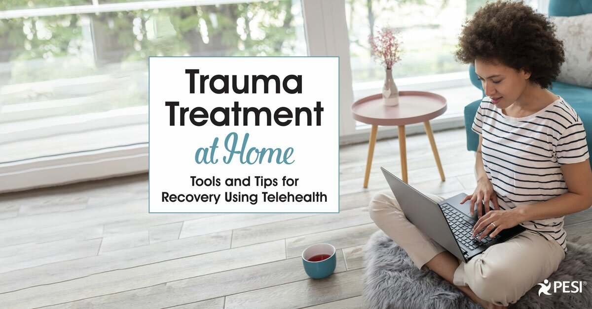 Trauma Treatment at Home: Tools and Tips for Recovery Using Telehealth 2
