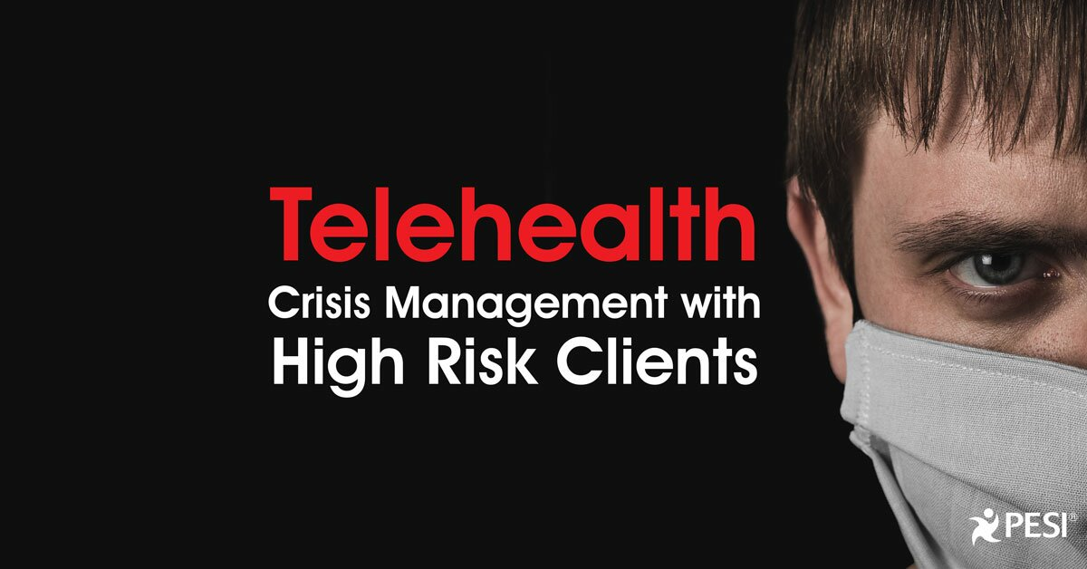 Telehealth: Crisis Management with High Risk Clients 2