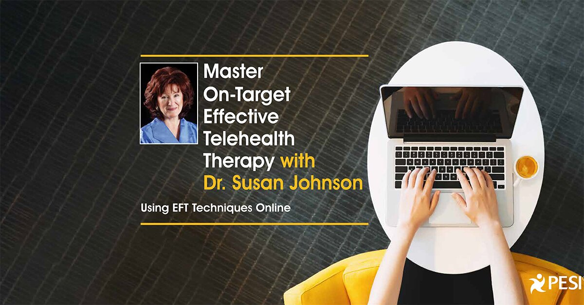 Master On-Target Effective Telehealth Therapy with Dr. Susan Johnson: Using EFT Techniques Online 2
