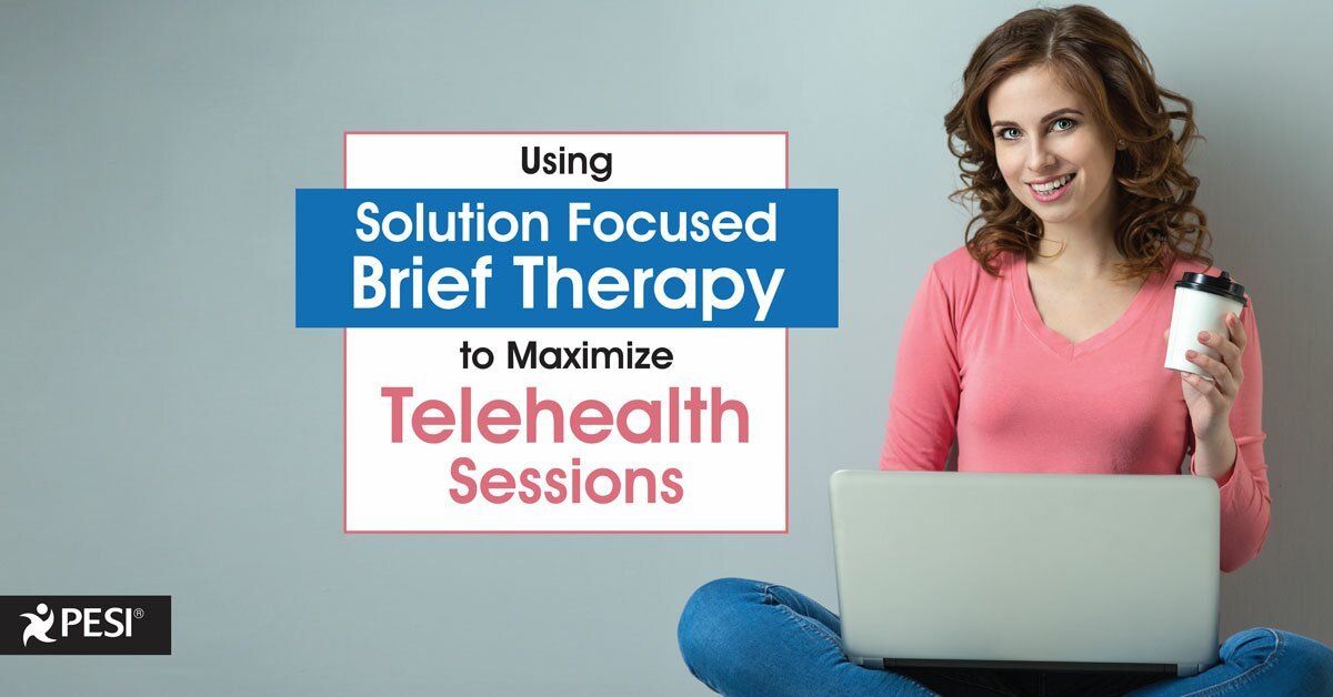Using Solution Focused Brief Therapy to Maximize Telehealth Sessions 2