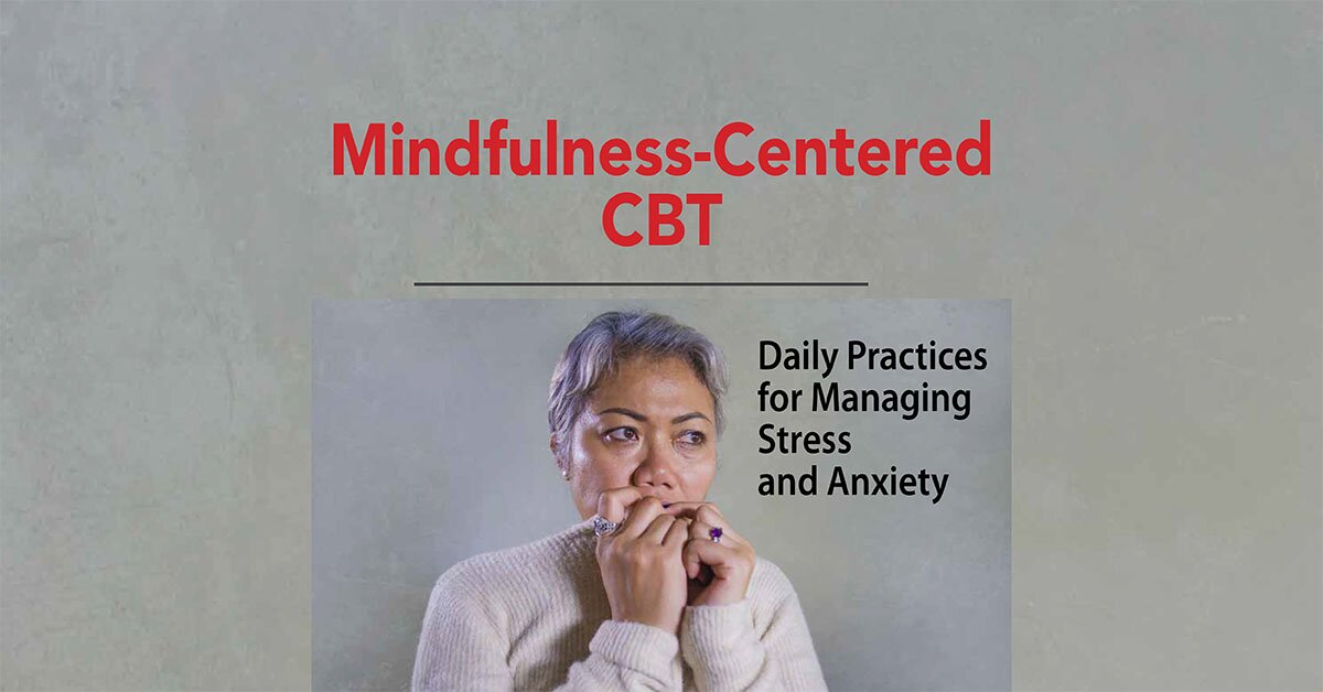 Mindfulness-Centered CBT: Daily Practices for Managing Stress and Anxiety 2