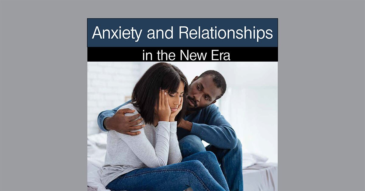 Anxiety & Relationships in the New Era 2