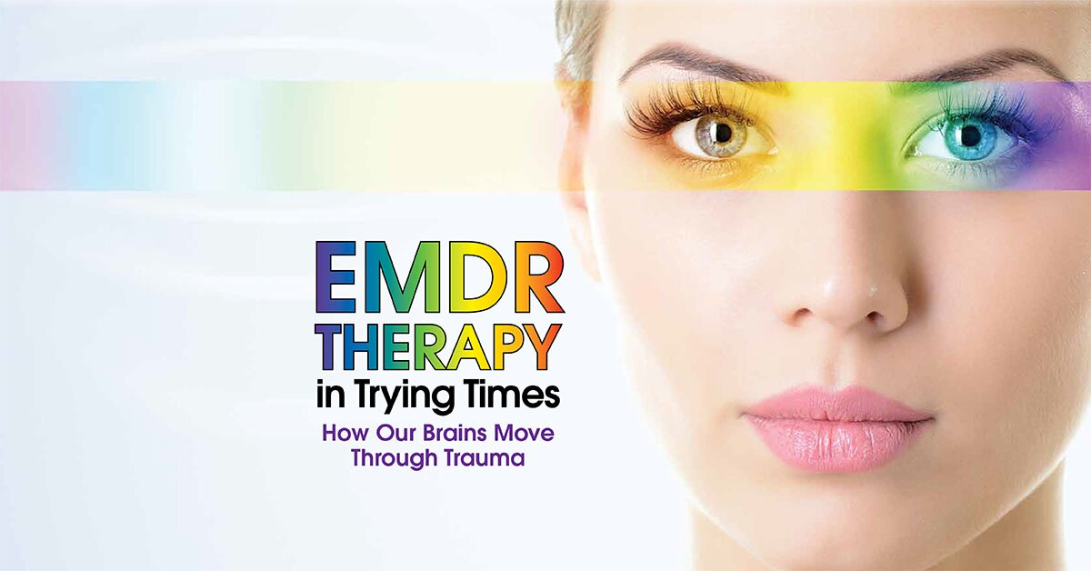 EMDR in Trying Times: How Our Brains Process and Move Through Trauma 1
