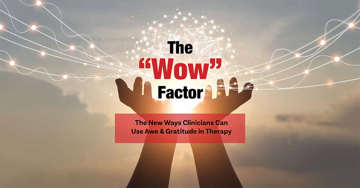 """The """"Wow"""" Factor: The New Ways Clinicians Can Use Awe and Gratitude in Therapy 2"""