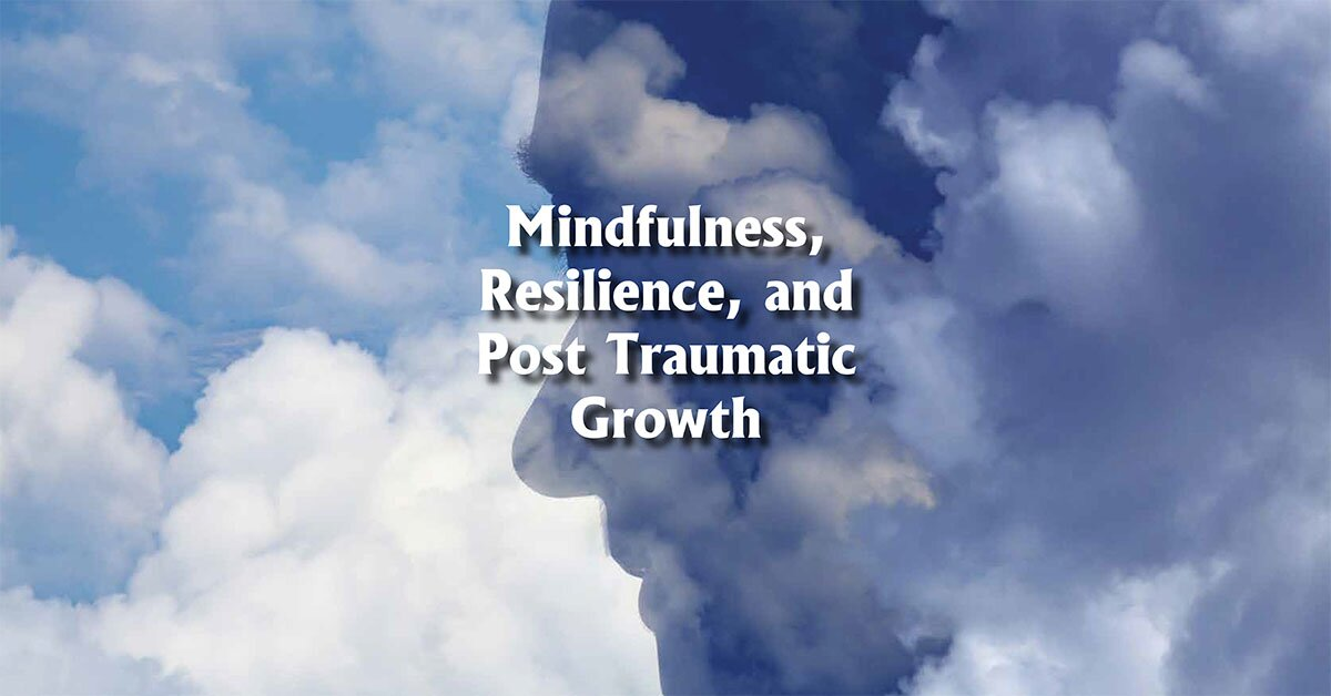 Mindfulness, Resilience, and Post Traumatic Growth 2