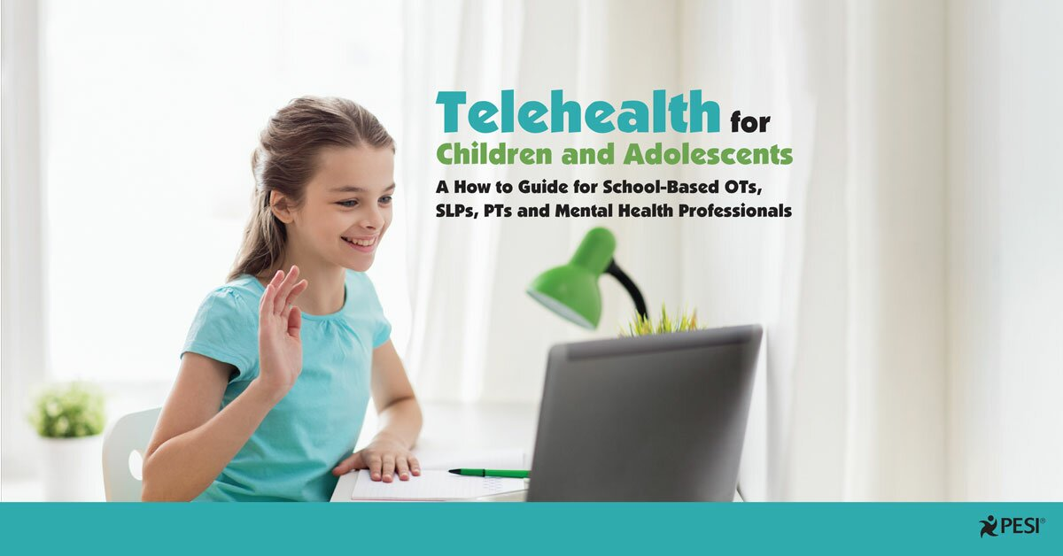 Telehealth for Children and Adolescents: A How to Guide for School-Based OTs, SLPs, PTs and Mental Health Professionals 2