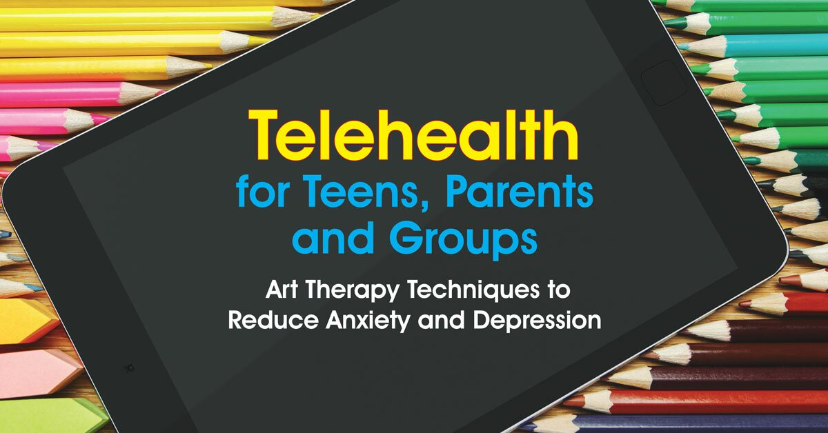 Telehealth for Teens, Parents and Groups: Art Therapy Techniques to Reduce Anxiety and Depression 2