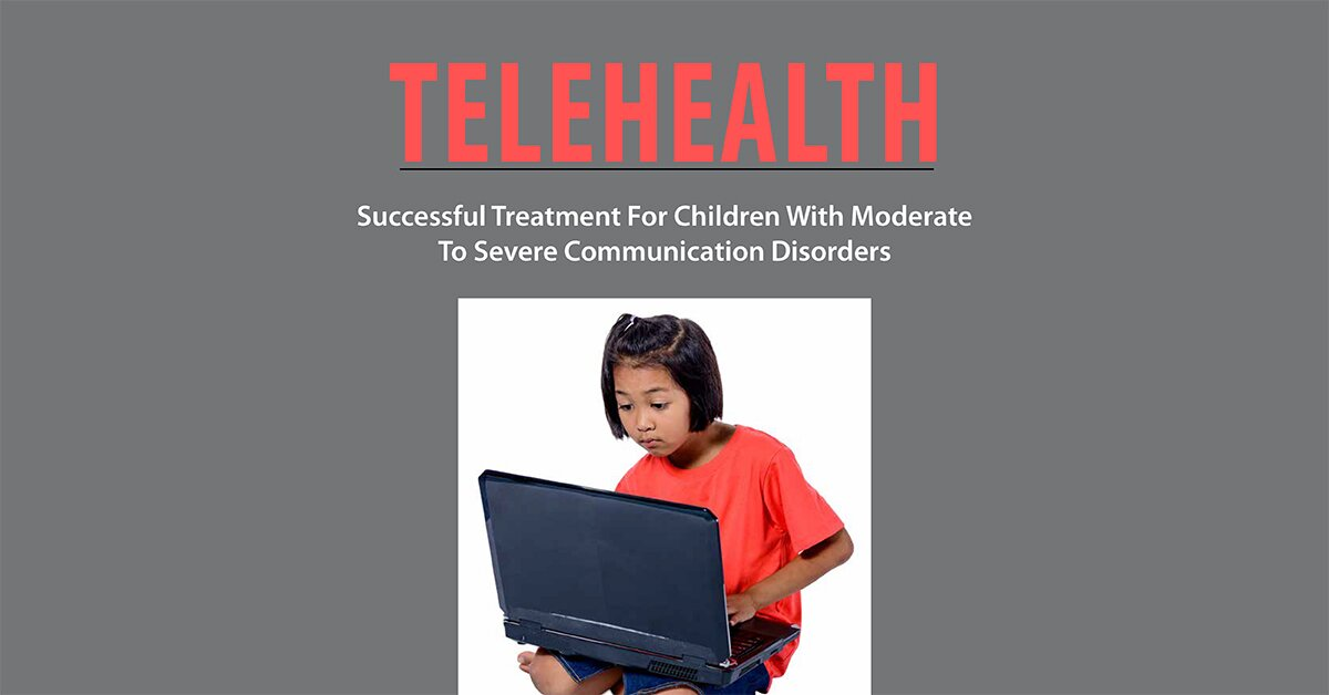 Telehealth: Successful Treatment for Children with Moderate to Severe Communication Disorders 2