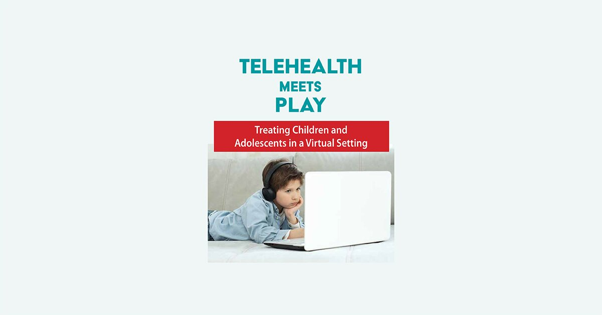 Telehealth Meets Play: Treating Children and Adolescents in a Virtual Setting 2
