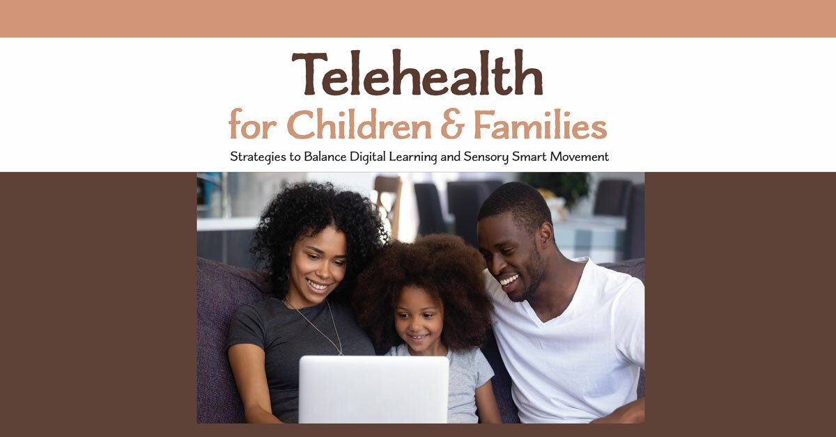 Telehealth for Children and Families: Strategies to Balance Digital Learning and Sensory Smart Movement 2