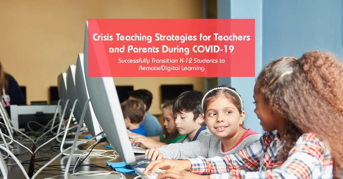 Crisis Teaching Strategies for Teachers and Parents During COVID-19: Successfully Transition K-12 Students to Remote/Digital Learning 2