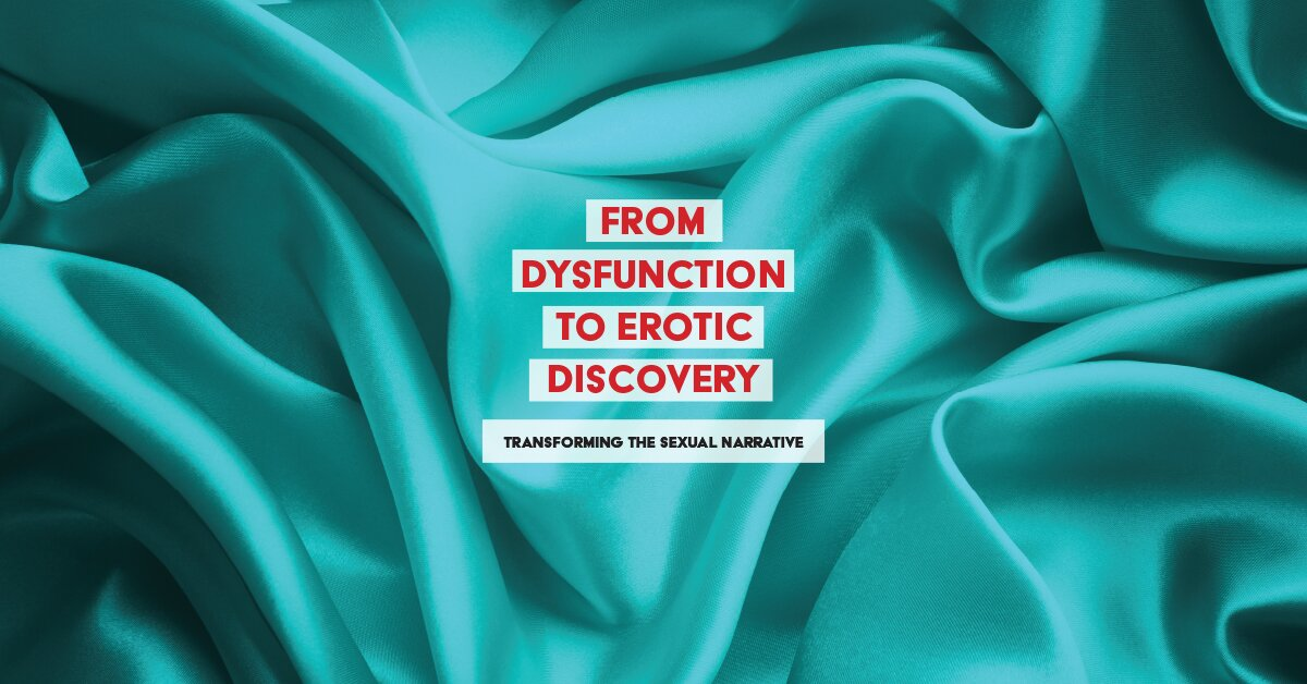 From Dysfunction to Erotic Discovery: Transforming the Sexual Narrative 2
