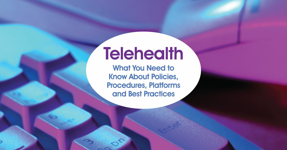 Telehealth: What You Need to Know About Policies, Procedures, Platforms and Best Practices 2