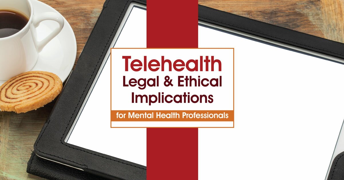 Telehealth: Legal & Ethical Implications for Mental Health Professionals 2