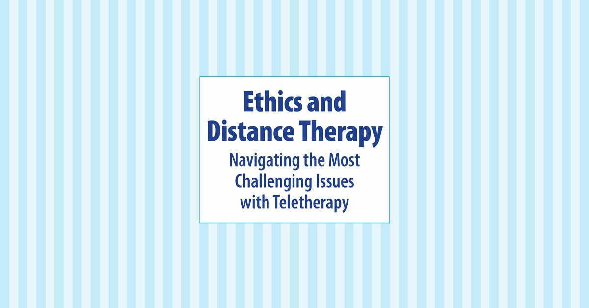 Ethics and Distance Therapy: Navigating the Most Challenging Issues with Teletherapy 2