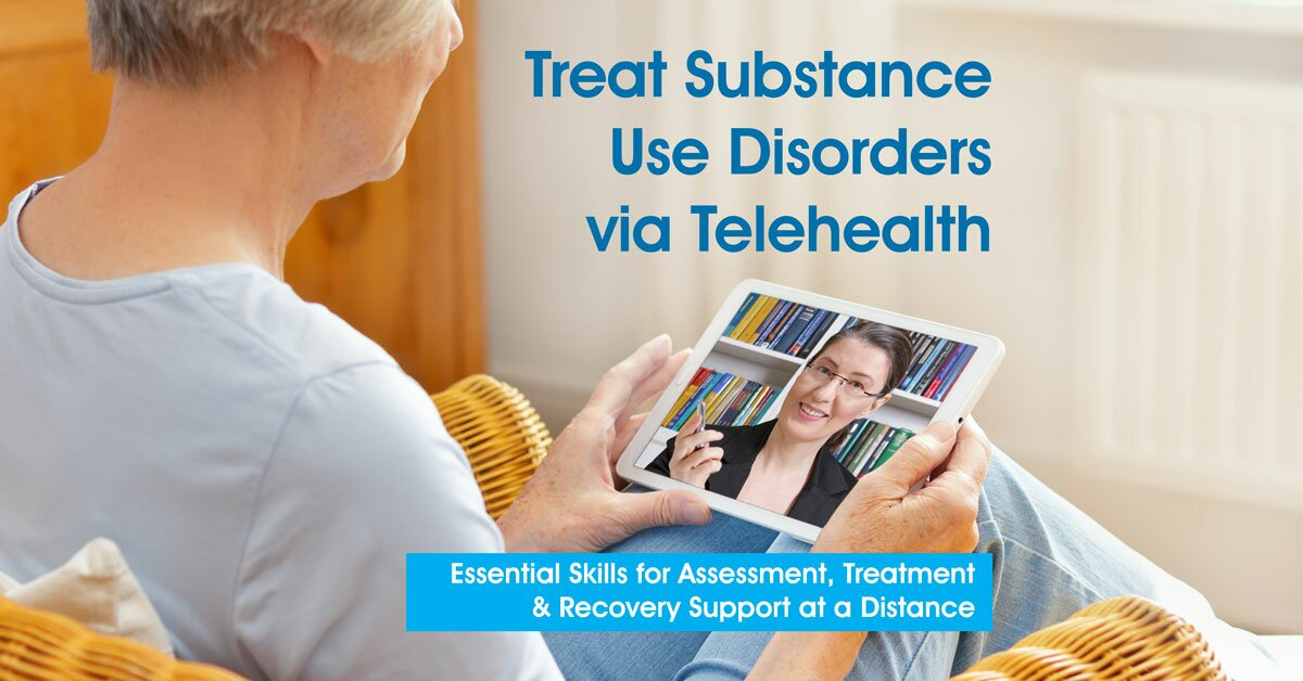 Treat Substance Use Disorders via Telehealth: Essential Skills for Assessment, Treatment & Recovery Support at a Distance 2