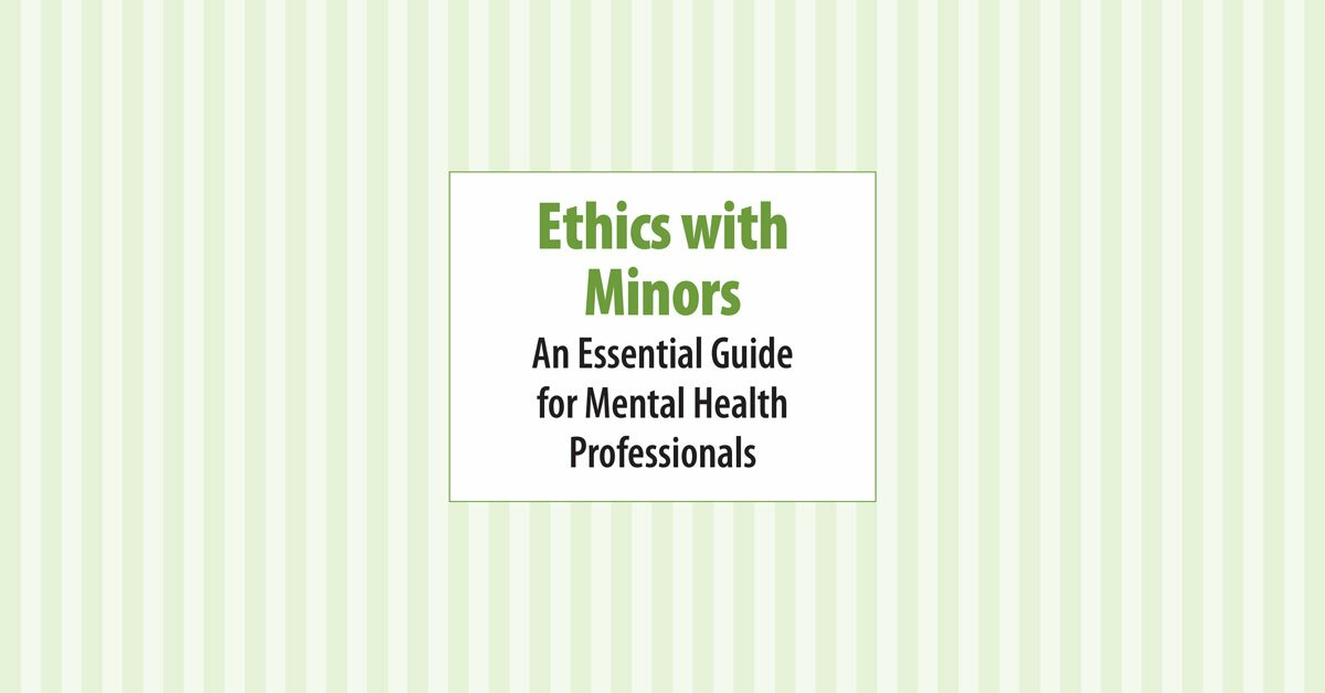 Ethics with Minors:  An Essential Guide for Mental Health Professionals 2