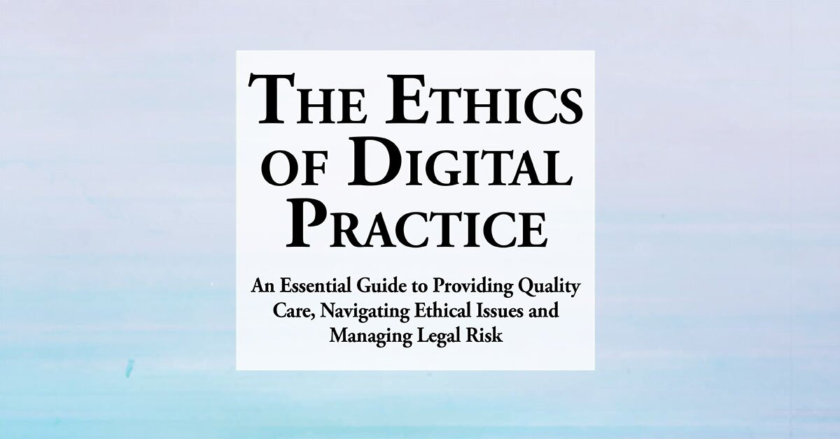 The Ethics of Digital Practice: An Essential Guide to Providing Quality Care, Navigating Ethical Issues and Managing Legal Risk 2