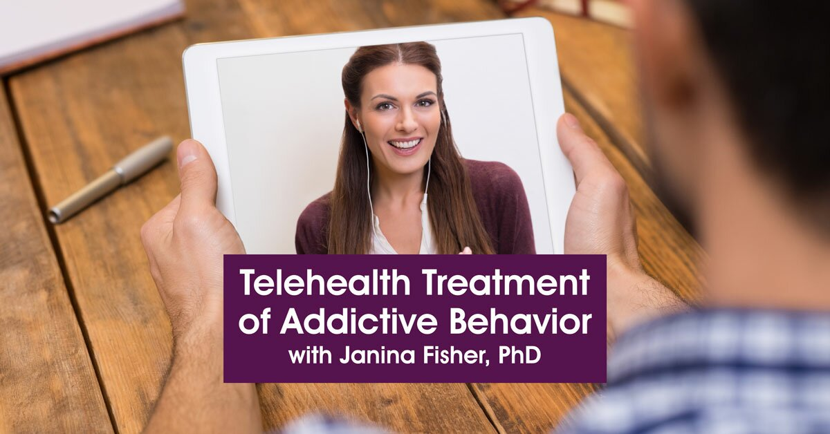 Telehealth Treatment of Addictive Behavior with Janina Fisher, PhD 1