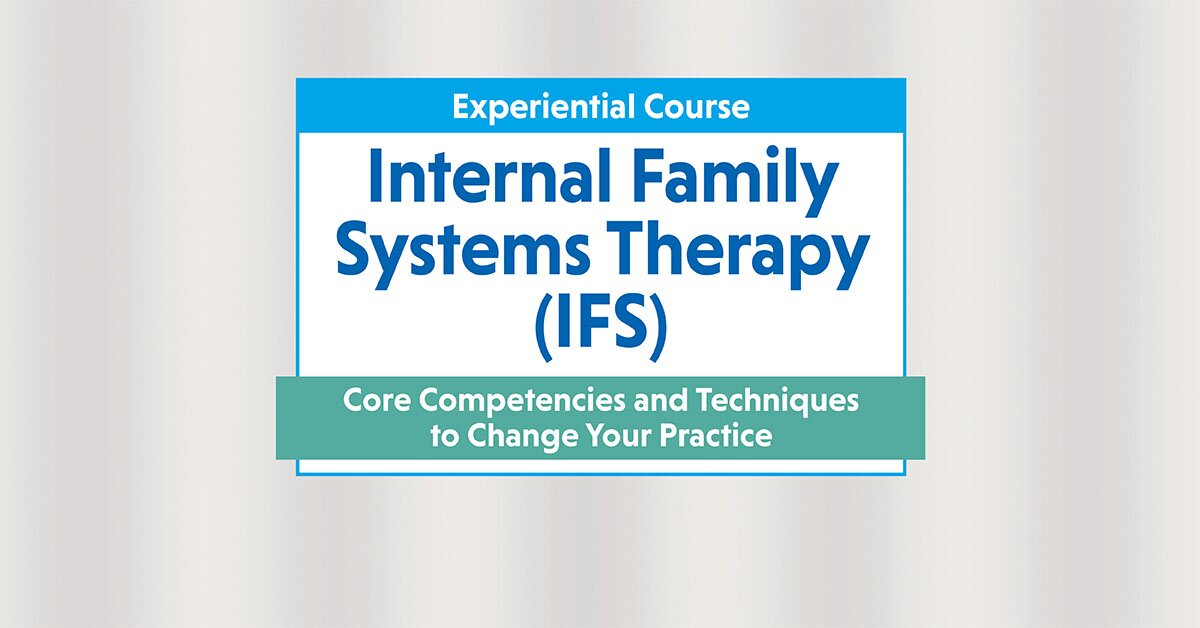 2-Day Experiential Course Internal Family Systems Therapy (IFS): Core Competencies and Techniques to Change Your Practice 2