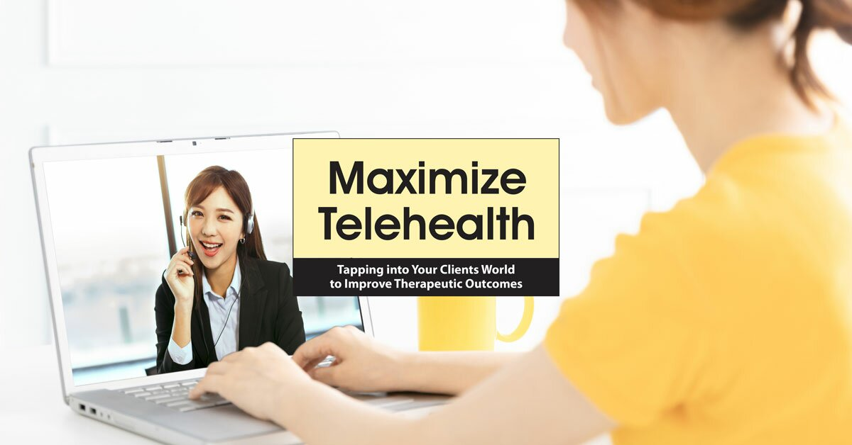 Maximize Telehealth: Tapping into Your Clients World to Improve Therapeutic Outcomes 2