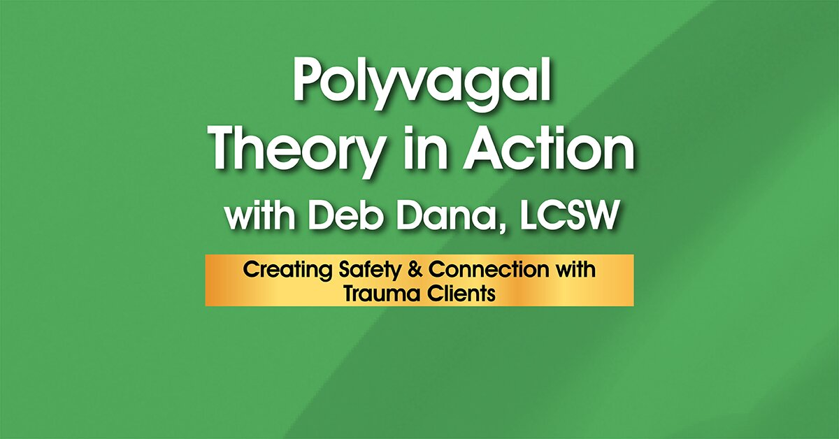 Polyvagal Theory in Action with Deb Dana, LCSW 1