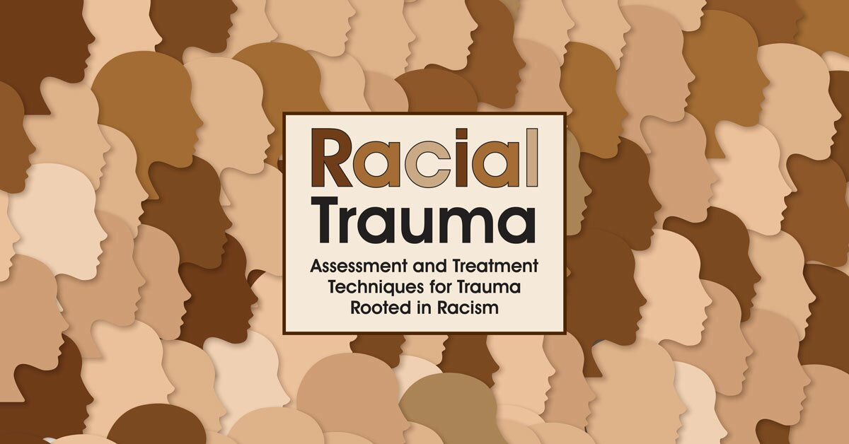 Racial Trauma: Assessment and Treatment Techniques for Trauma Rooted in Racism 2