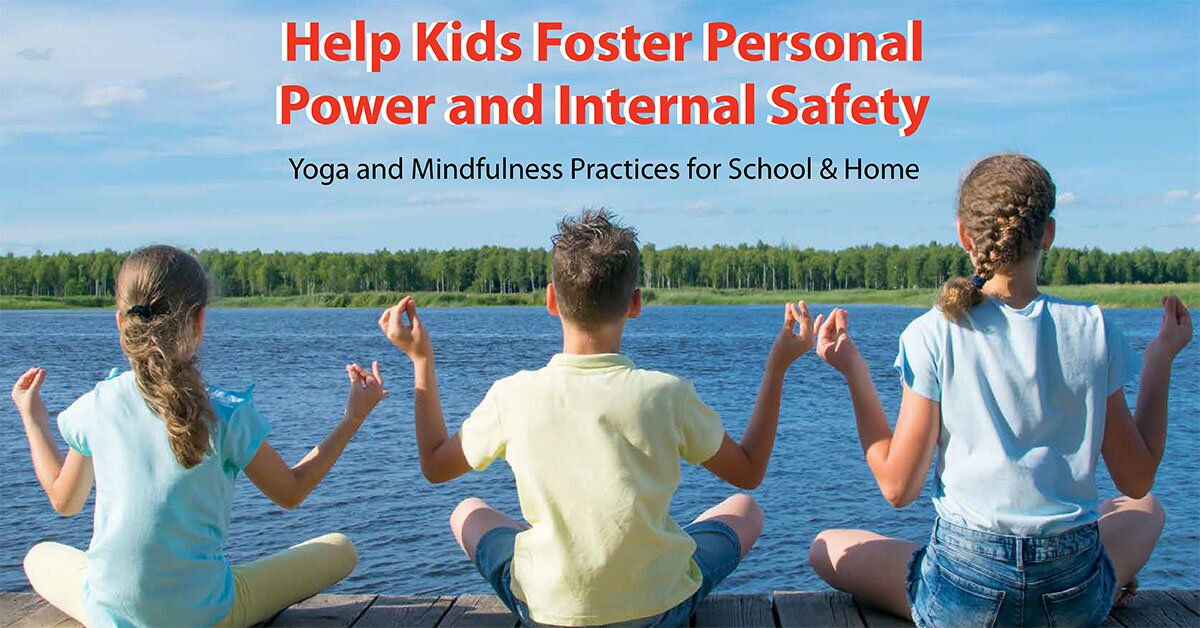 Help Kids Foster Personal Power and Internal Safety: Yoga and Mindfulness Practices for School & Home 2