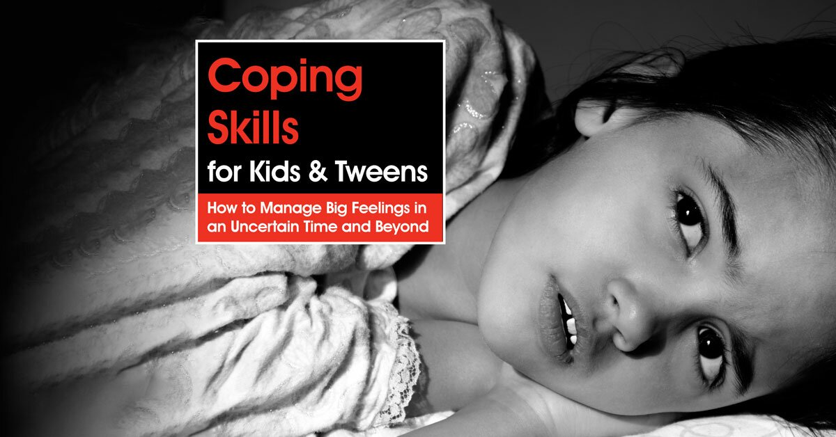 Coping Skills for Kids and Tweens: How to Manage Big Feelings in an Uncertain Time and Beyond 2