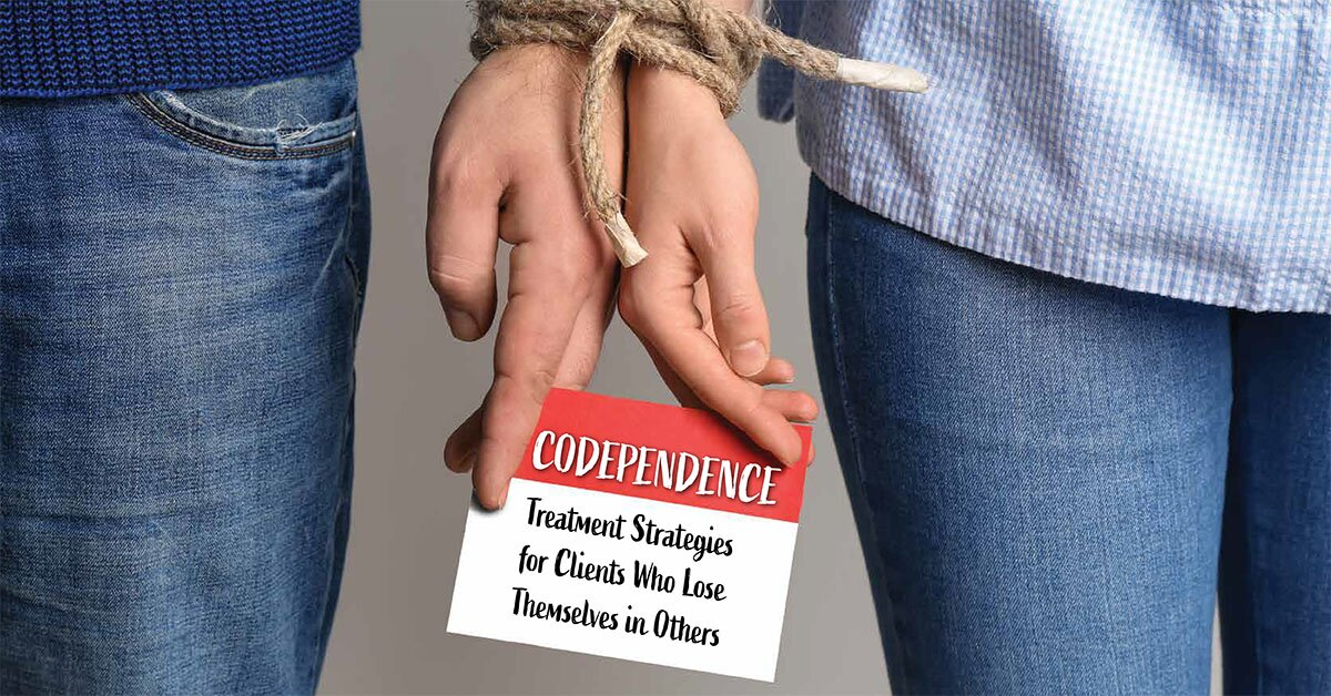 Codependence:  Treatment Strategies for Clients Who Lose Themselves in Others 2