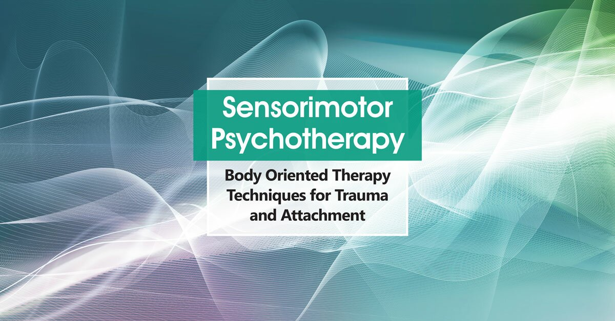 Sensorimotor Psychotherapy: Body Oriented Therapy Techniques for Trauma and Attachment 2