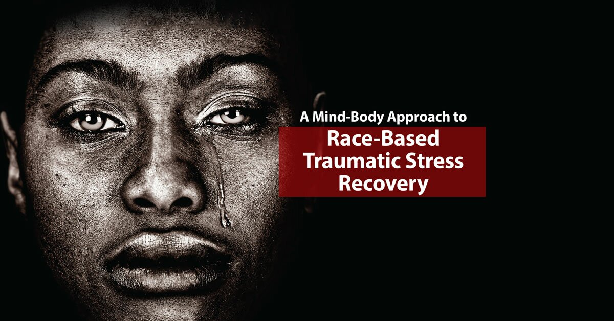 A Mind-Body Approach to Race-Based Traumatic Stress Recovery 2