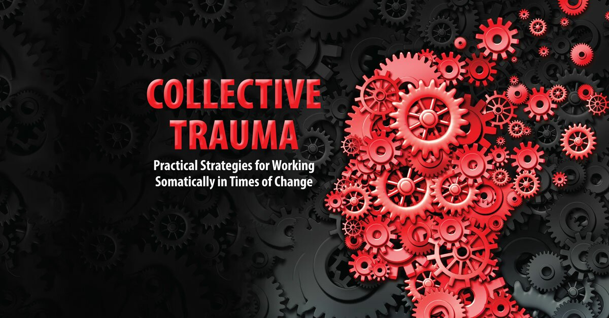 Collective Trauma: Practical Strategies for Working Somatically in Times of Change 2