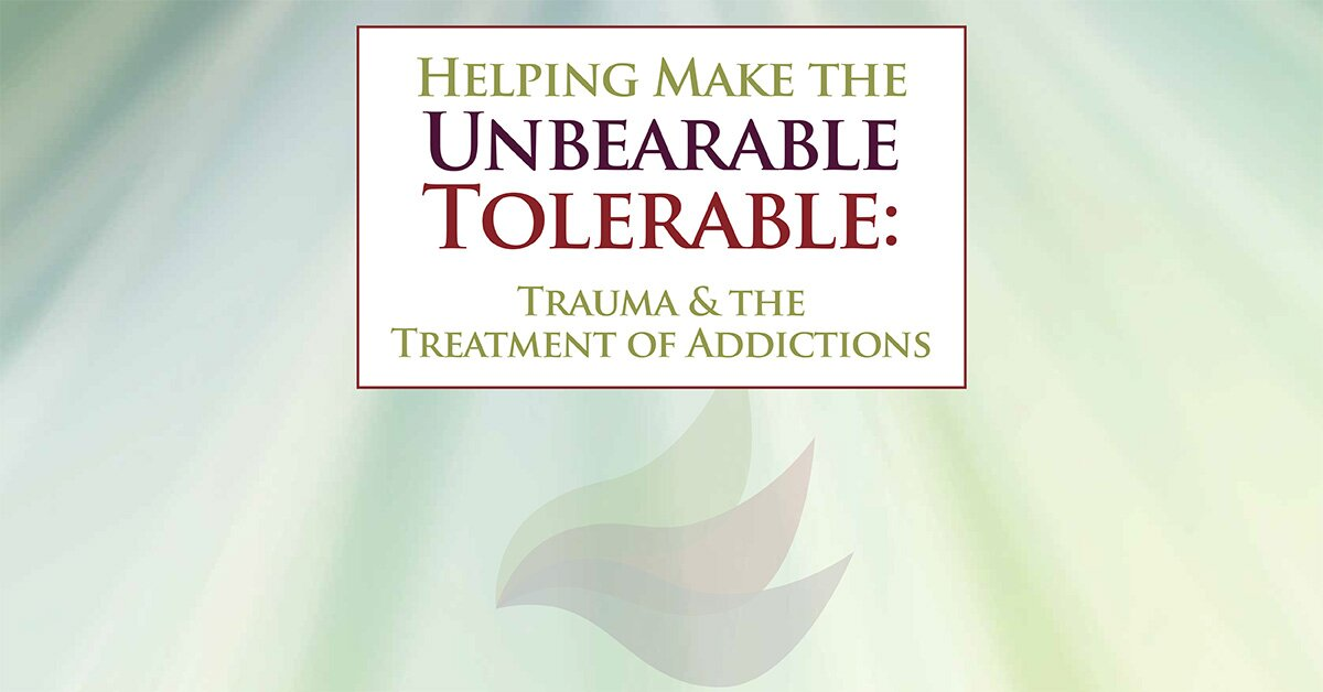 Helping Make the Unbearable Tolerable: Trauma & the Treatment of Addictions 2