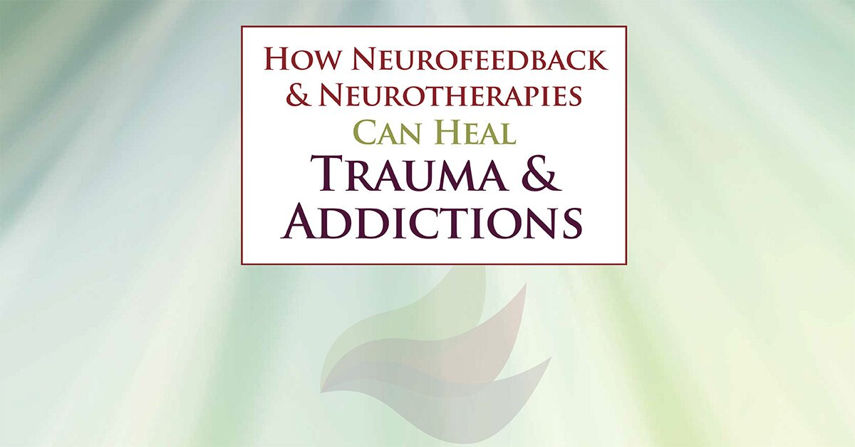 How Neurofeedback & Neurotherapies Can Heal Trauma & Addictions 2