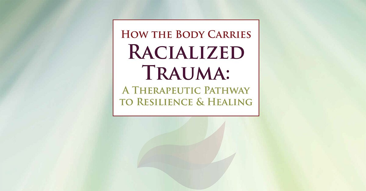 How the Body Carries Racialized Trauma: A Therapeutic Pathway to Resilience & Healing 2