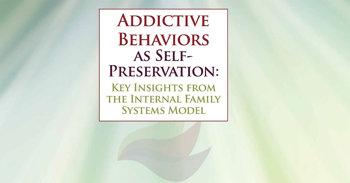 Addictive Behaviors as Self-Preservation: Key Insights from the Internal Family Systems Model 2