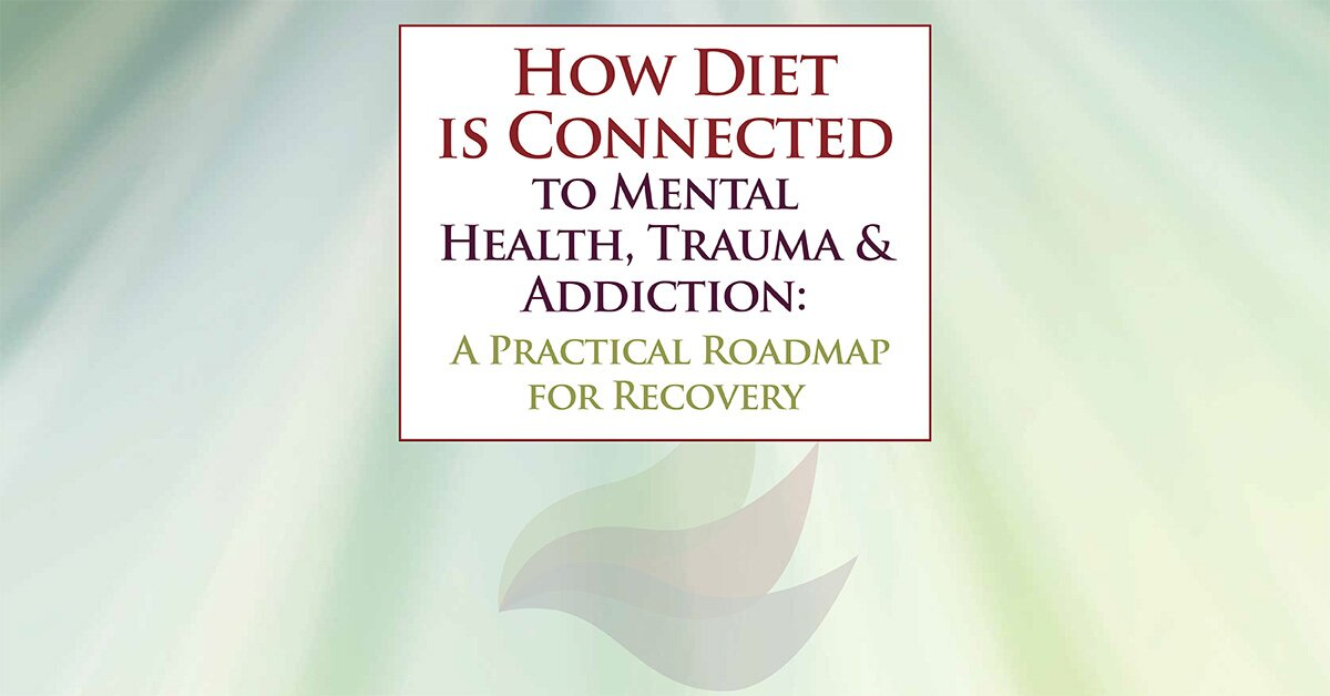 How Diet is Connected to Mental Health, Trauma & Addiction: A Practical Roadmap for Recovery 2