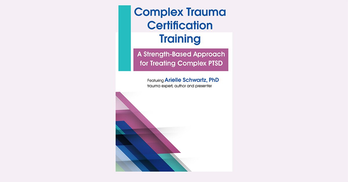 Complex Trauma Certification Training: A Strength-Based Approach for Treating Complex PTSD 2