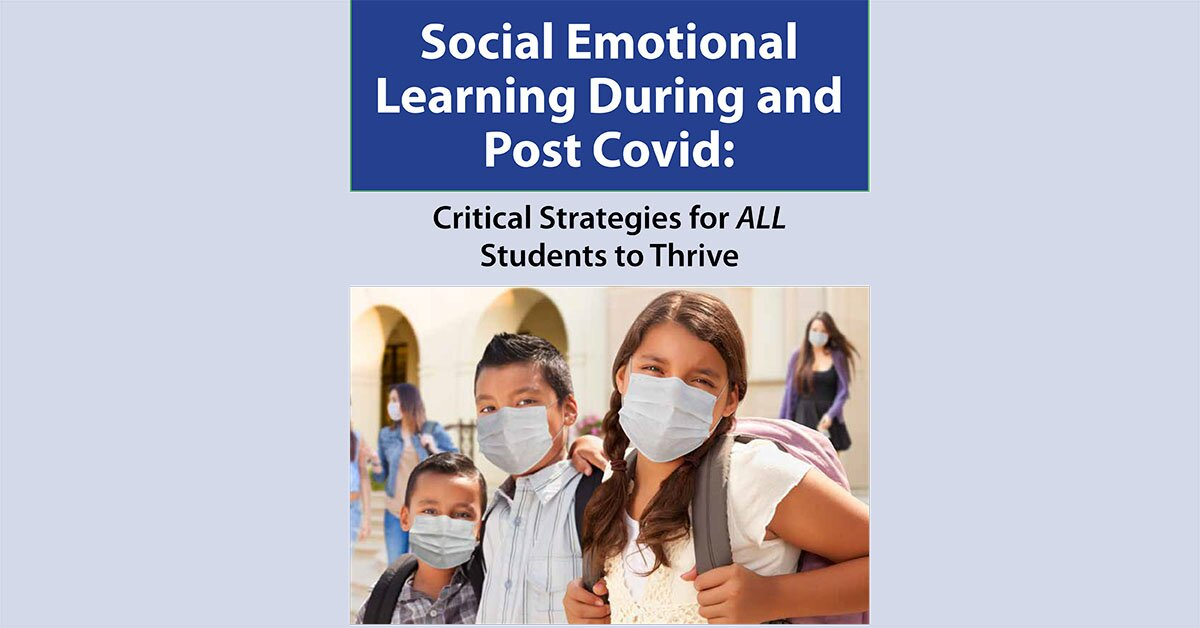 Social Emotional Learning During and Post COVID: Critical Strategies for ALL Students to Thrive 2