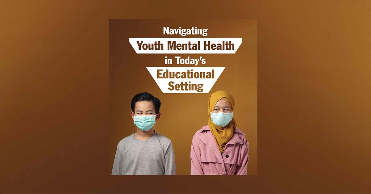 Navigating Youth Mental Health in Today's Educational Setting 2