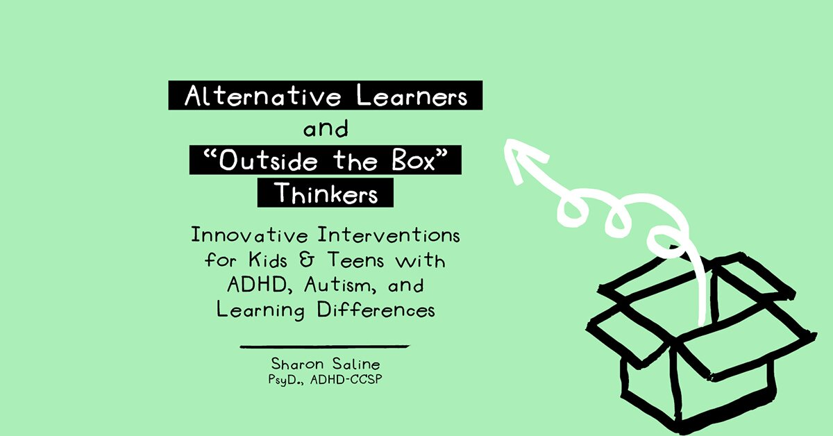 "Alternative Learners and ""Outside the Box"" Thinkers: Innovative Interventions for Kids & Teens with ADHD, Autism, and Learning Differences 2"