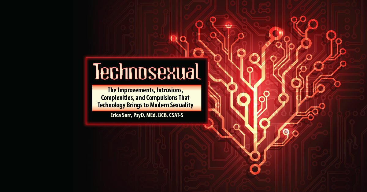 Technosexual: The Improvements, Intrusions, Complexities, and Compulsions That Technology Brings to Modern Sexuality 2
