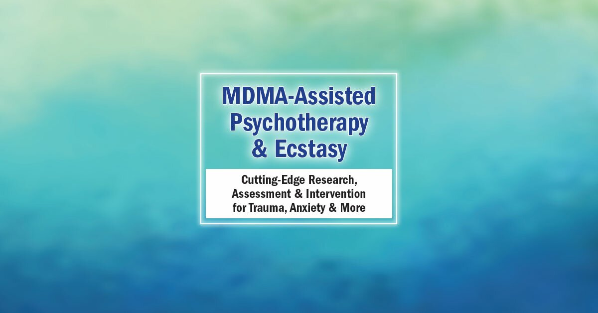 MDMA-Assisted Psychotherapy & Ecstasy: Cutting-Edge Research, Assessment & Intervention for Trauma, Anxiety & More 2