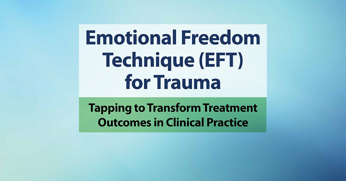 Emotional Freedom Techniques (EFT) for Trauma: Tapping to Transform Treatment Outcomes in Clinical Practice 2