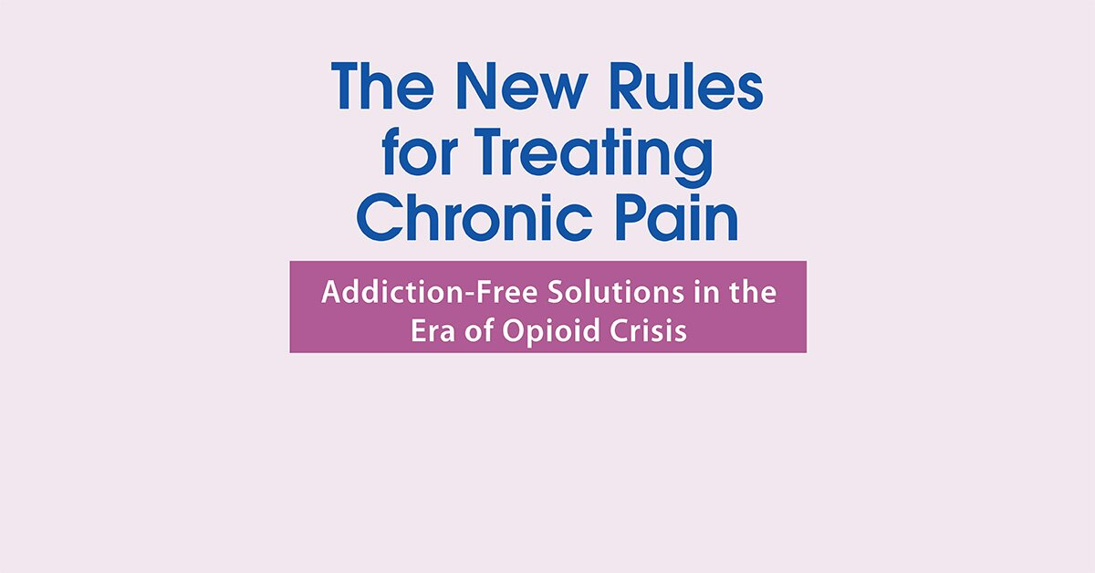 The New Rules for Treating Chronic Pain: Addiction-Free Solutions in the Era of Opioid Crisis 2