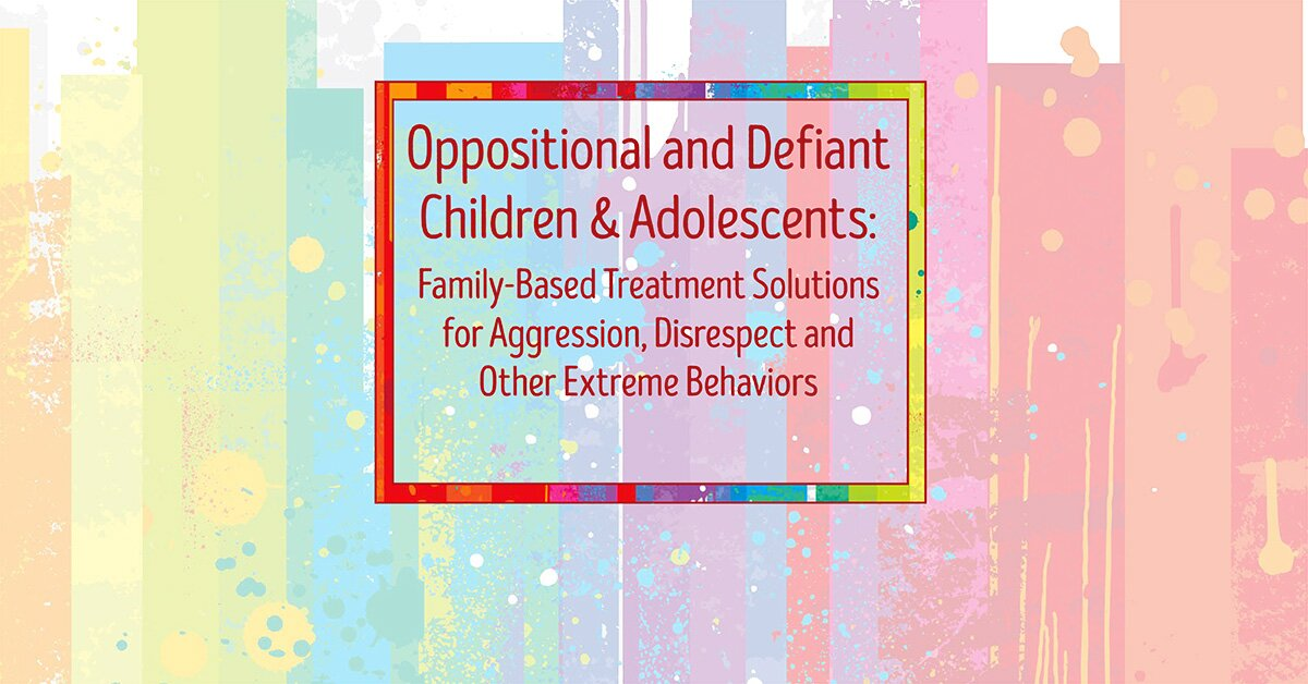Oppositional and Defiant Children & Adolescents: Family-Based Treatment Solutions for Aggression, Disrespect and Other Extreme Behaviors 2