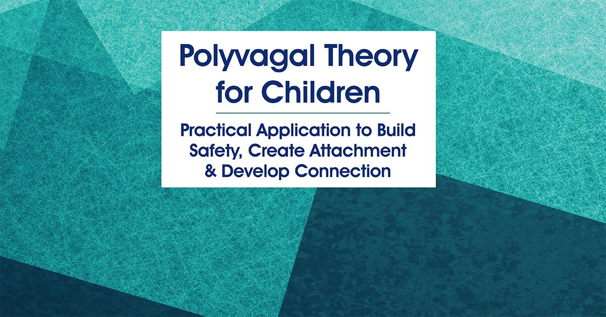 Polyvagal Theory for Children: Practical Application to Build Safety, Create Attachment & Develop Connection 2
