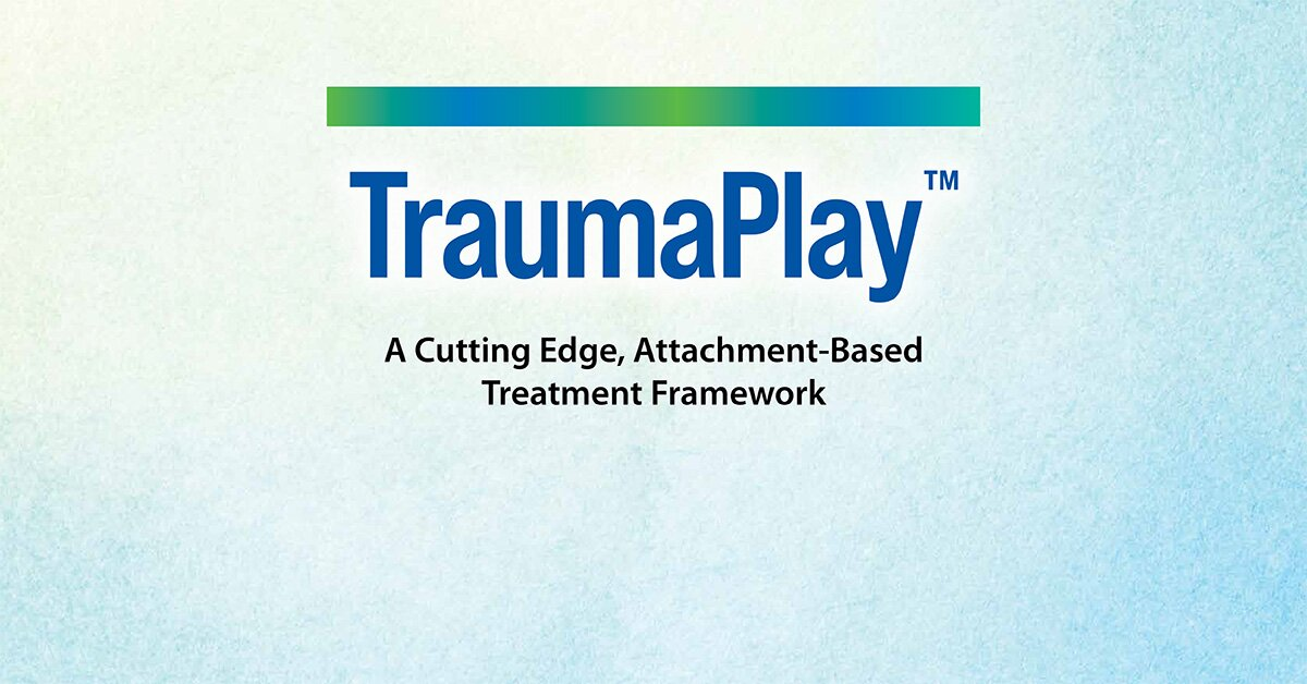 TraumaPlay™: A Cutting Edge, Attachment-Based Treatment Framework 2